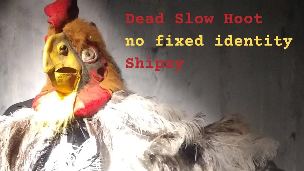 Dead Slow Hoot // no fixed idENTITY // Shipzy  poster
